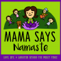 "Artwork for What is this ""Mama Says Namaste"" Stuff?"