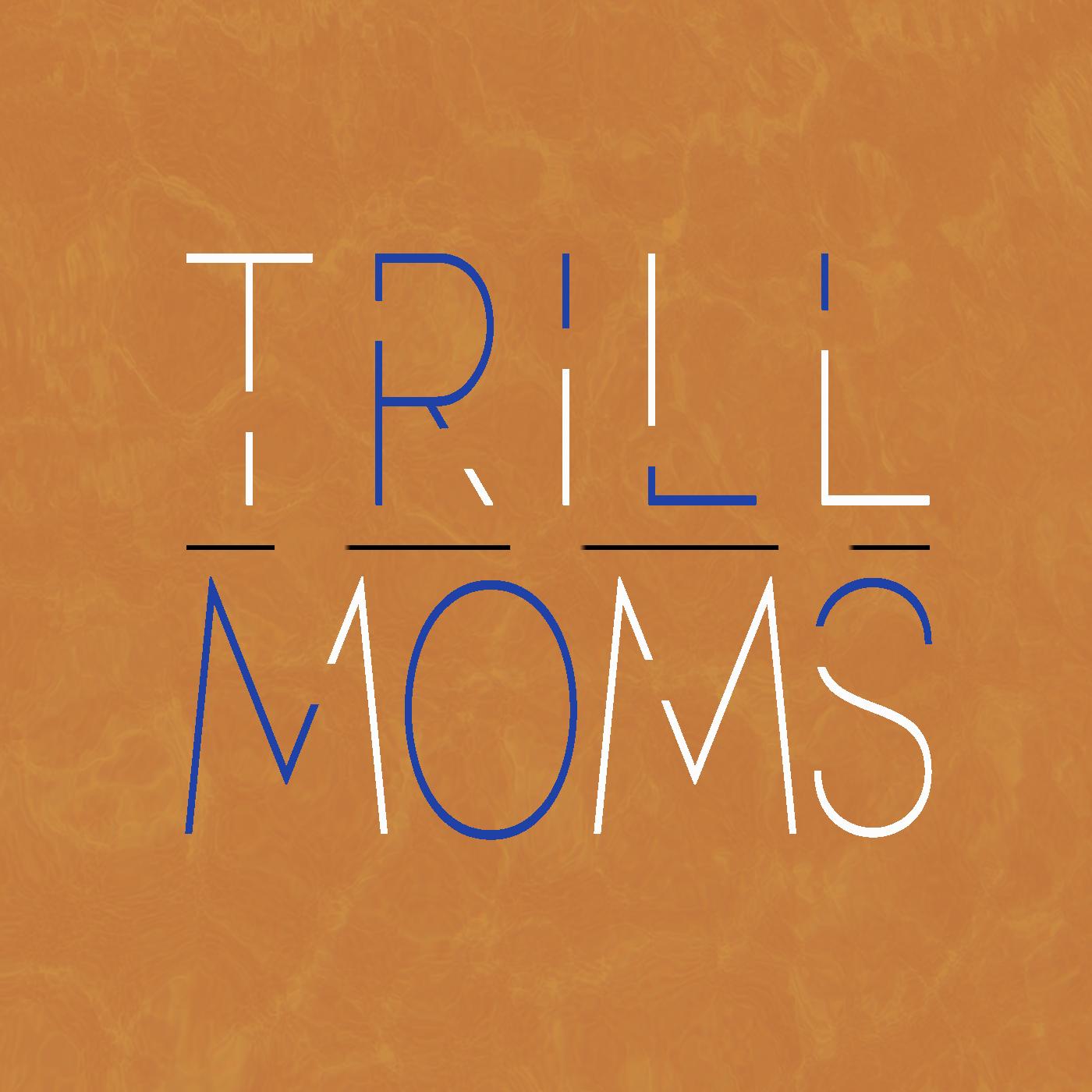 Trill Moms's Podcast show art