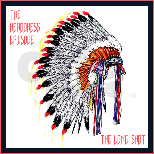 Episode #732: The Headdress Episode