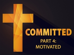 COMMITTED - PART 4: MOTIVATED