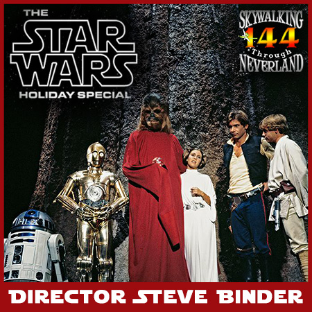 144: Star Wars Holiday Special Director Steve Binder