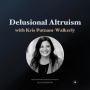 Artwork for Delusional Altruism with Kris Putnam-Walkerly