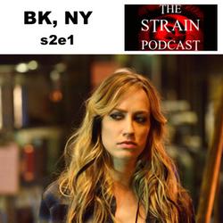 s2e1 BK,NY - The Strain Podcast