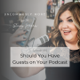 Artwork for Should You Have Guests on Your Podcast