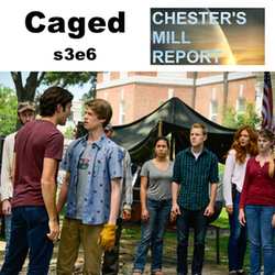 s3e6 Caged - Chester's Mill Report: The Under the Dome Podcast