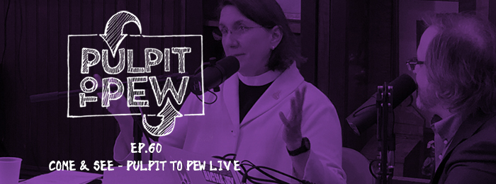 Pulpit To Pew | Ep.60 | Live | Come and See | Podcast