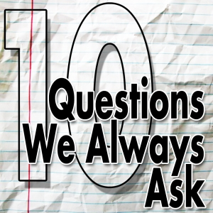 10 Questions We Always Ask