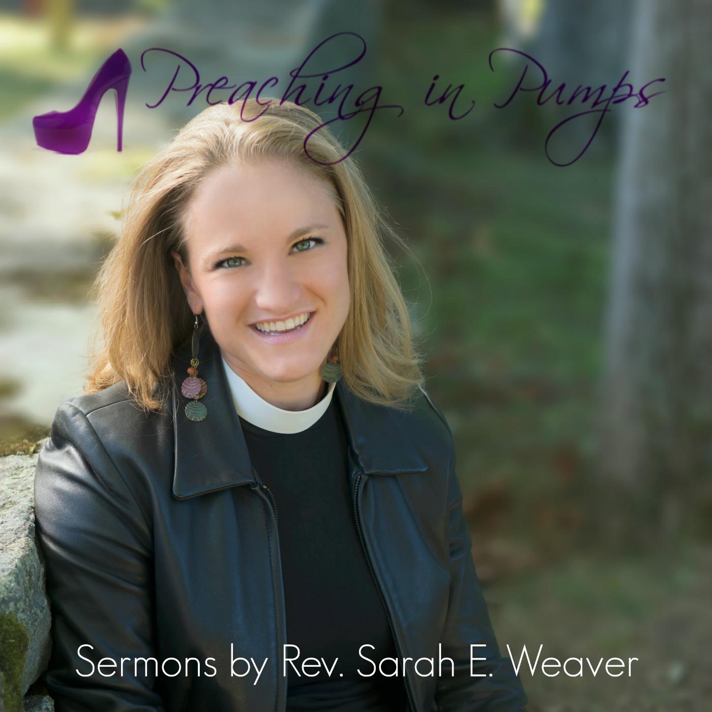 Preaching in Pumps | Sermons by Rev. Sarah E. Weaver show art