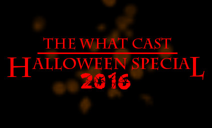 The What Cast Halloween Special 2016