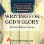 Artwork for Writing for God's Glory | Interview with Dr. Michael L. Brown