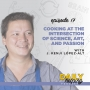 Artwork for Ep. 17: Cooking at the Intersection of Science, Art, & Passion | with J. Kenji López-Alt