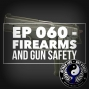 Artwork for Ep 060 - Firearms and Gun Safety