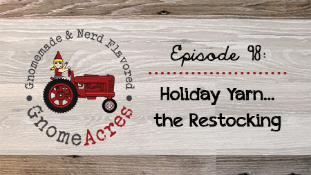 Holiday Yarn...the Restocking (Episode #98)