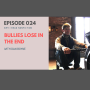 Artwork for 024:  Bullies Lose in the End with Dan Boyne