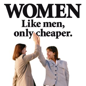 (2014/03/10) Like men, only cheaper (Feminism)