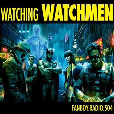 Fanboy Radio #504 - Watching Watchmen LIVE
