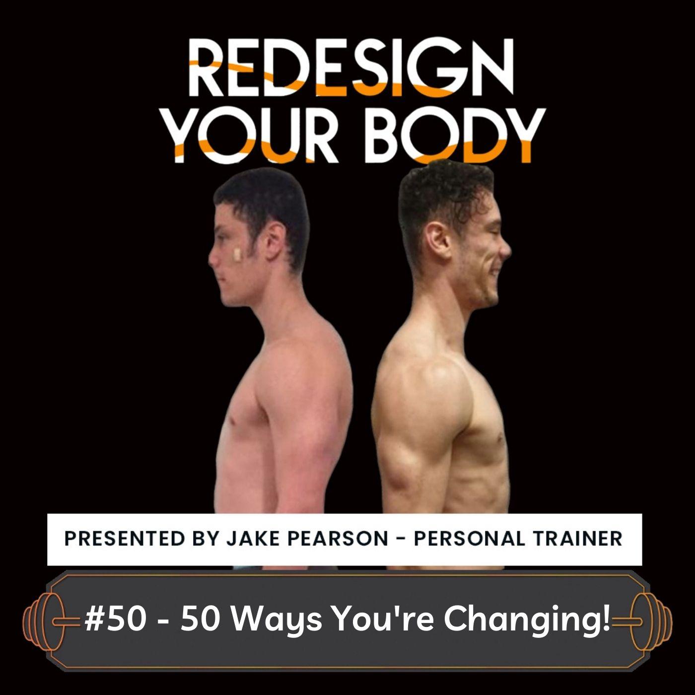 Episode 50 - 50 Ways to change!