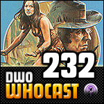 DWO WhoCast - #232 - Doctor Who Podcast
