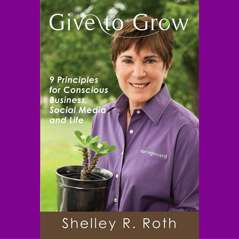 Content Marketing Podcast 152: Shelley Roth on Give to Grow: 9 Principles for Conscious Business, Social Media and Life