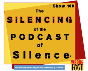 EP108-The Silencing of the Podcast of Silence