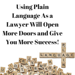 Using Plain Language As a Lawyer Will Open More Doors and Give You More Success! - EP47