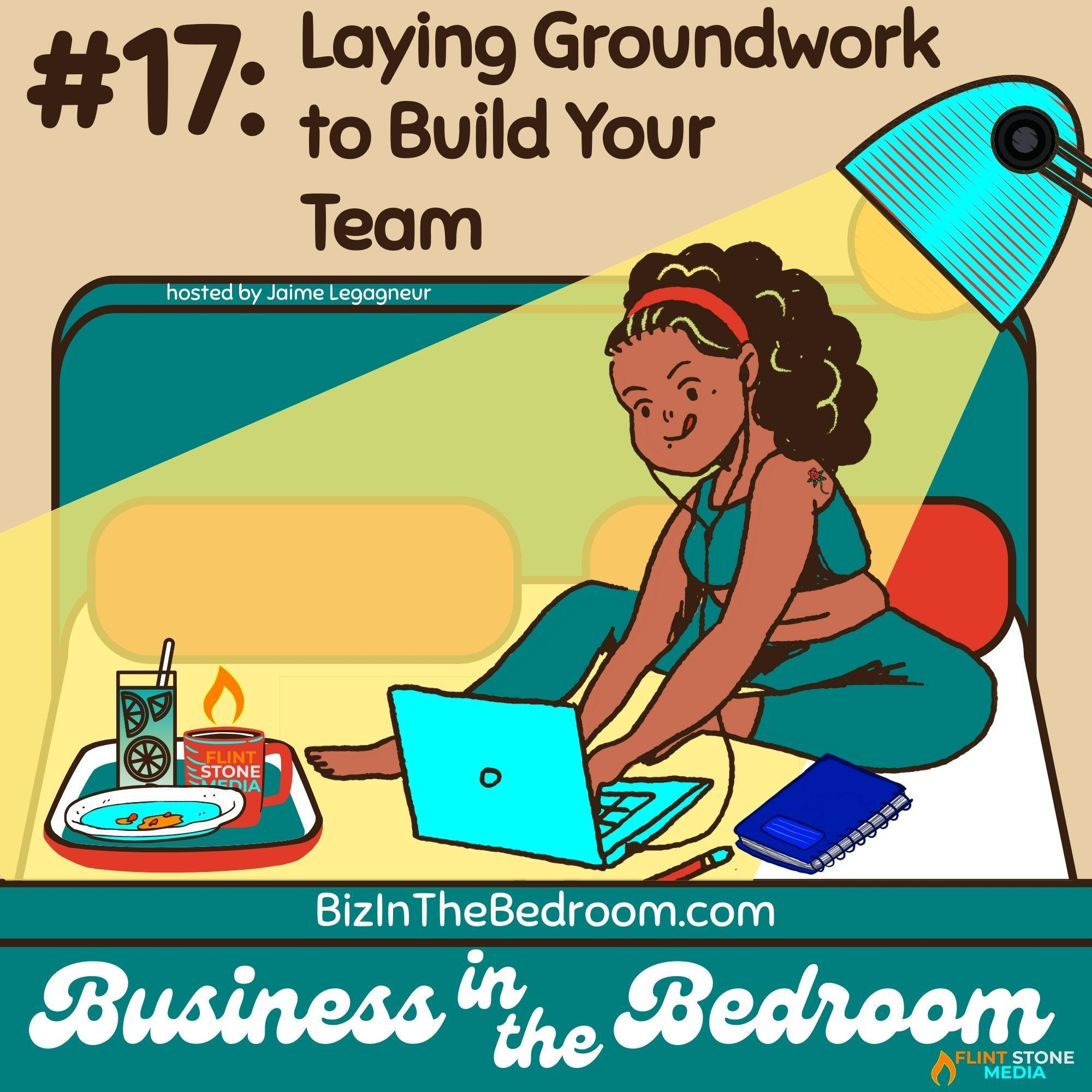 Episode 17: Laying the Groundwork to Build Your Team
