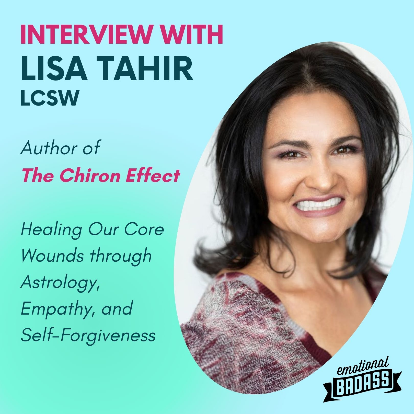 Interview with Lisa Tahir - LCSW   Author of The Chiron Effect, Healing Our Core Wounds through Astrology, Empathy, and Self-Forgiveness