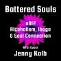 Artwork for Battered Souls #012 - Alcoholism, Iboga & Soul Connection with Jenny Kolb