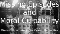 Missing Episodes and Moral Culpability (Mission to the Unknown/The Daleks' Master Plan)