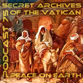 Peace on Earth - Secret Archives of the Vatican Podcast 75