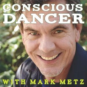 Conscious Dancer with Mark Metz | Awakening your Body Intelligence