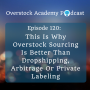 Artwork for OA#120: This Is Why Overstock Sourcing Is Better Than Drop-shipping, Arbitrage & Private Labeling