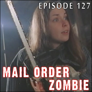 Mail Order Zombie: Episode 127