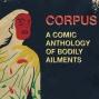 Artwork for Comics Alternative Kickstarter: Corpus: A Comic Anthology of Bodily Ailments