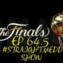 Artwork for EP 64.5 The #Straightmeddlin Show - Sports - NBA FInals Preview