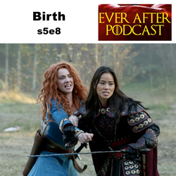 s5e8 Birth  - Ever After: The Once Upon a Time Podcast