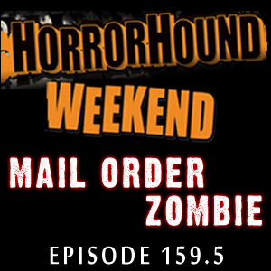 Mail Order Zombie: Episode 159.5 - HorrorHound Weekend Indy 2010