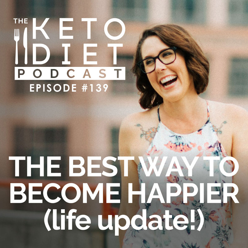 #139 The Best Way to Become Happier (life update!)