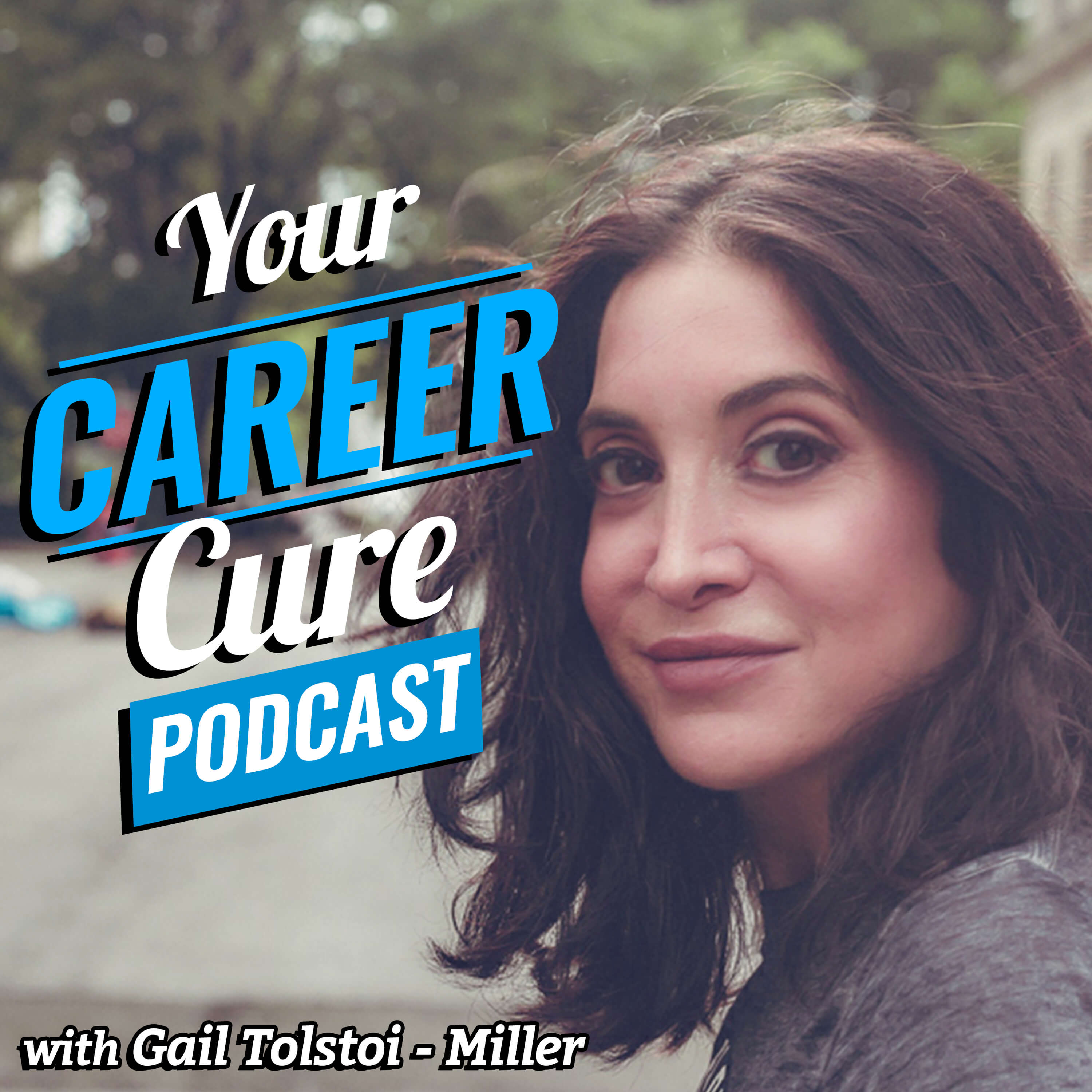 Artwork for Gail Tolstoi-Miller introduction to Your Career Cure Podcast