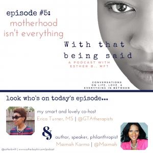 Motherhood Isn't Everything with Maimah Karmo {Episode #5}