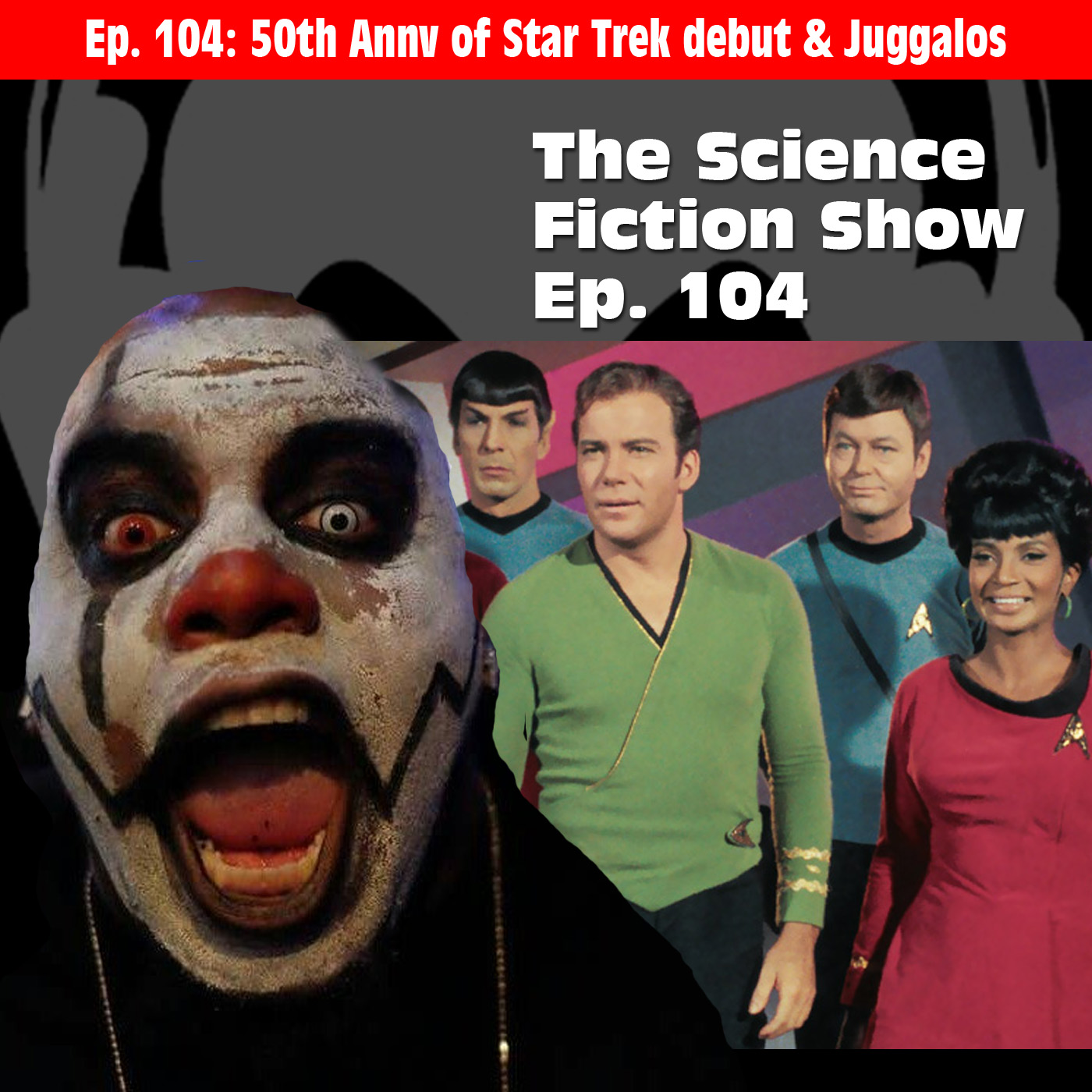 104: 50th Anniversary of 1st Star Trek Episode + Josh Explains Juggalos to Jason