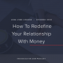 Artwork for Ep. 032 | How To Redefine Your Relationship With Money With Sarah Von Bargen