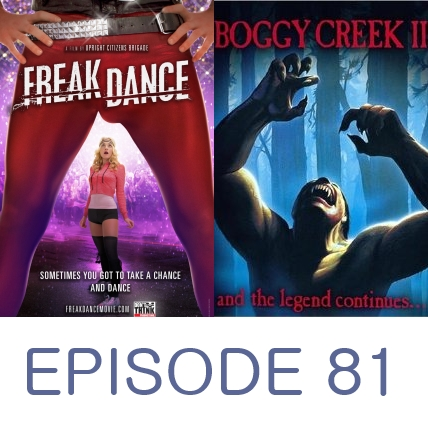 Episode 81 - Freak Dance and Boggy Creek 2: And the Legend Continues