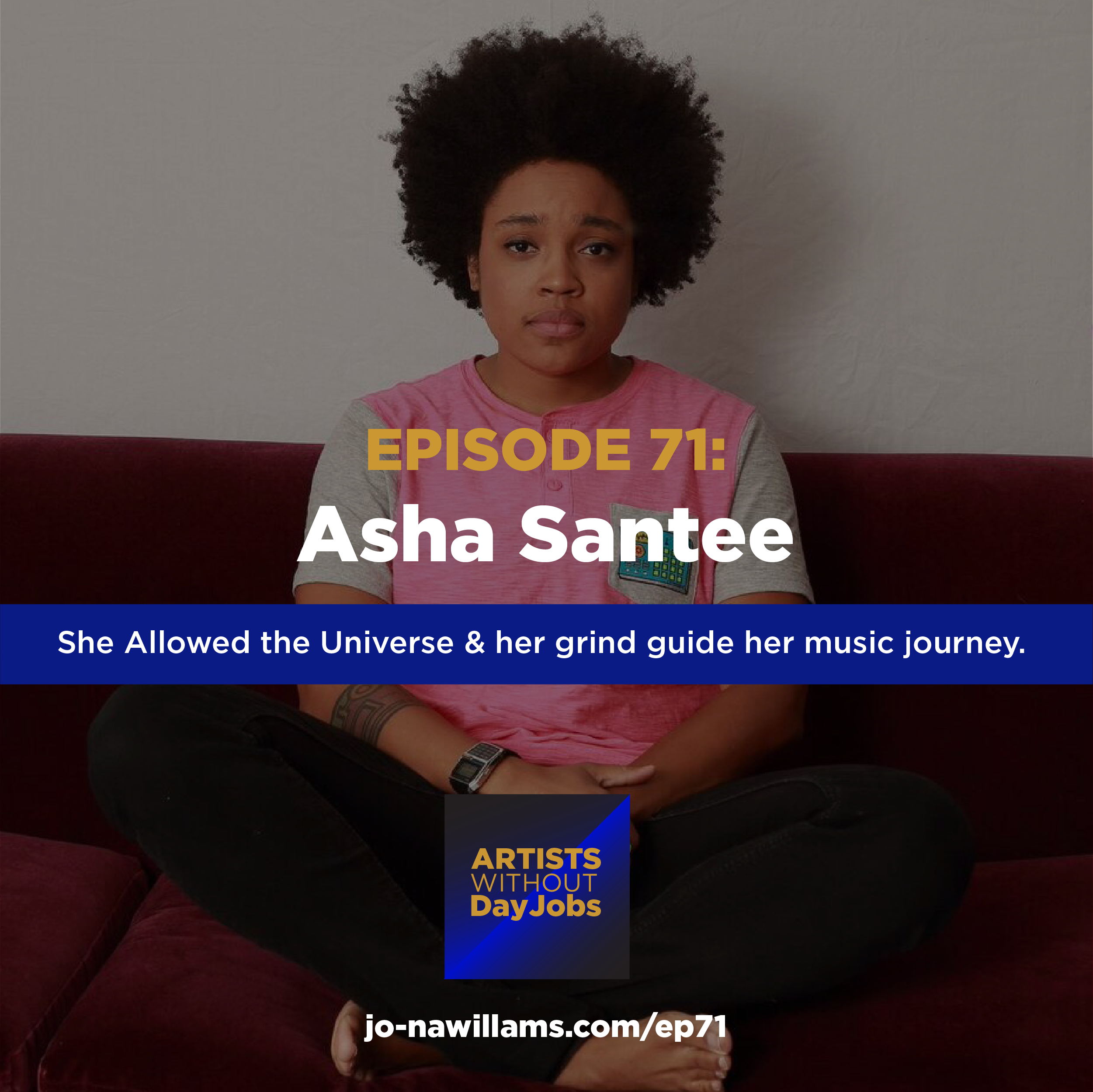 Ep 71: She Allowed the Universe & her grind guide her music journey w/ Asha Santee