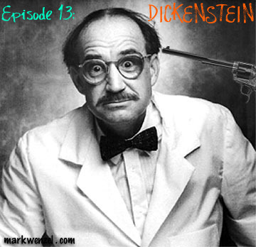 Episode 13: Dickenstein (AKA The Devil's Argument)