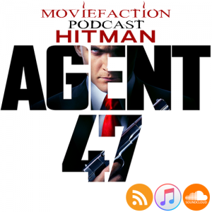 MovieFaction Podcast - Hitman Agent 47