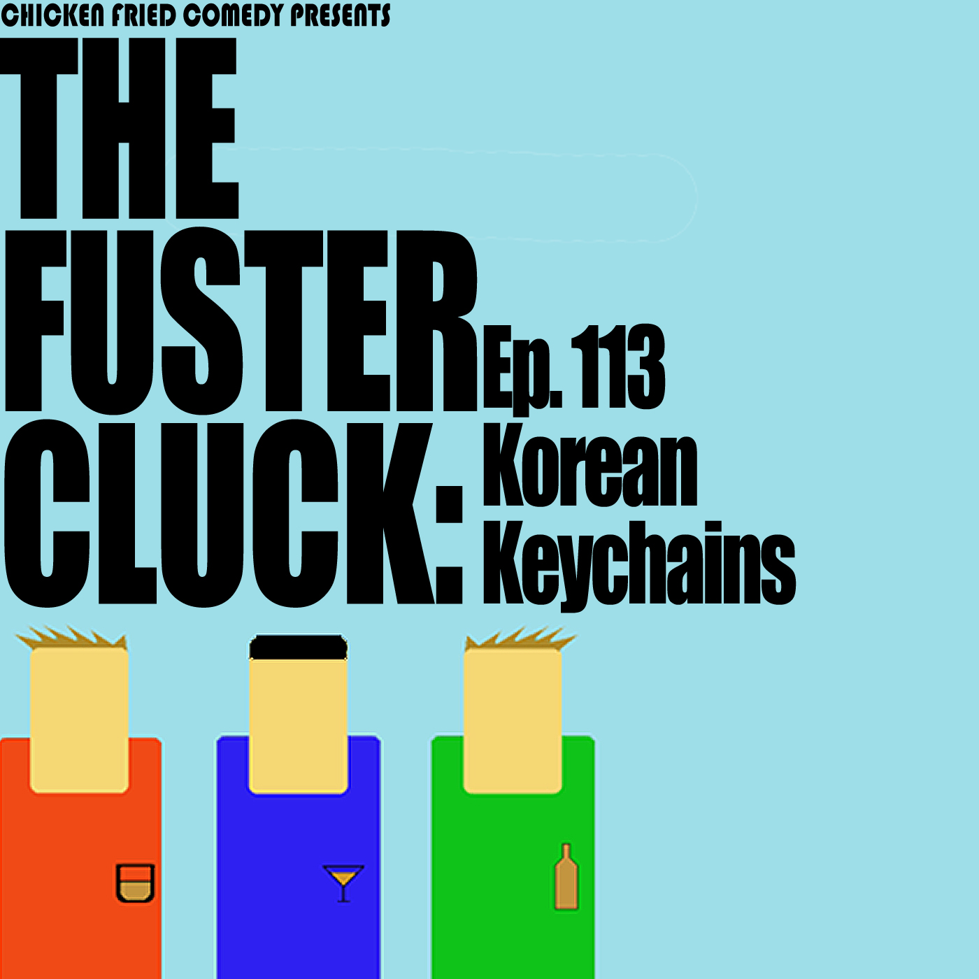 The Fustercluck Ep 113: Korean Keychains