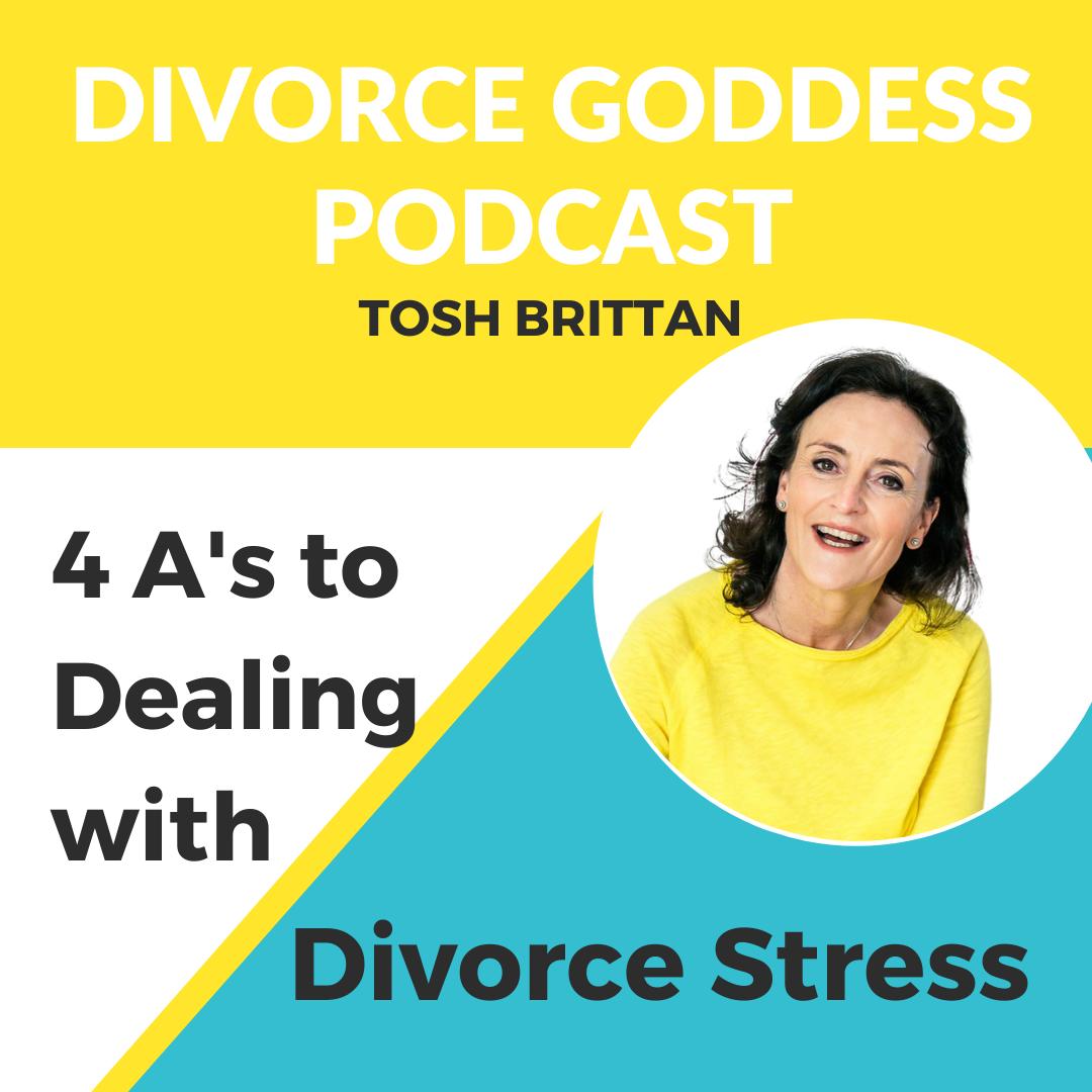 Divorce Goddess Podcast - 4 A's to Dealing with Divorce Stress