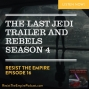 Artwork for The Last Jedi Trailer and Rebels Season 4 - RtE016