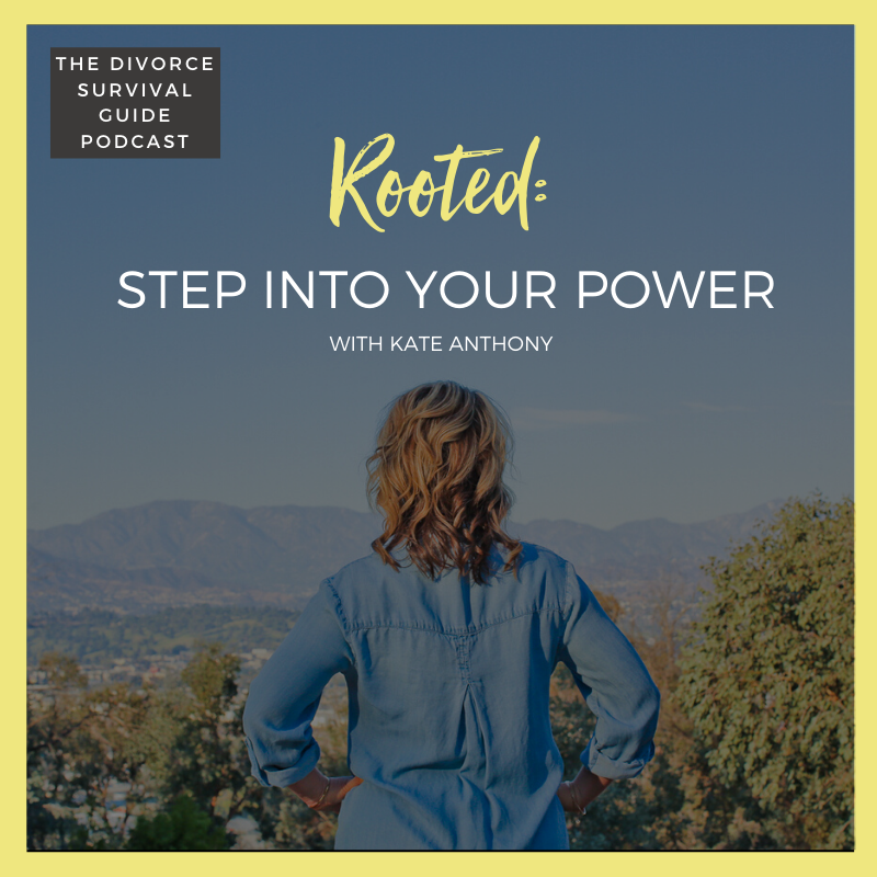 The Divorce Survival Guide Podcast - Rooted: Step Into Your Power